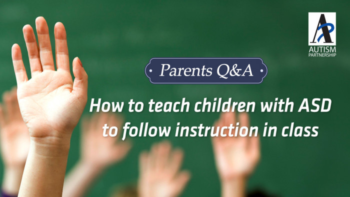 autism-partnership-parents-qa-how-to-teach-children-with-asd-to-follow-instruction-in-class